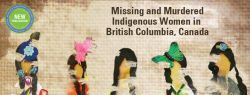 Report on Missing and Murdered Indigenous Women in BC.